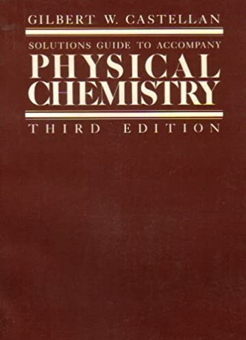 solutions to accompany physical chemistry gilbert castellan rh amazon com castellan physical chemistry solutions manual Chemistry Poster