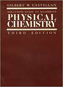 Solutions To Accompany Physical Chemistry Gilbert Castellan 9780201103878 Amazon Com Books