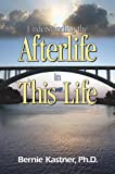 Understanding the Afterlife in This Life, Bernie Kastner, 1932687890