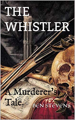 The Whistler: A Murderer's Tale. by [Stevens, Ben]