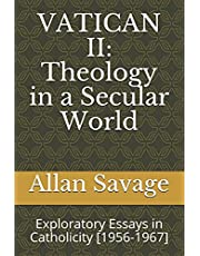 VATICAN II: Theology in a Secular World: Exploratory Essays in Catholicity [1956-1967]