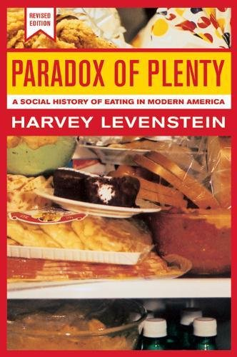 Paradox of Plenty: A Social History of Eating in Modern America, Revised Edition (California Studies in Food and Culture