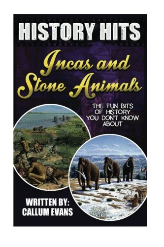 The Fun Bits Of History You Don't Know About INCAS AND STONE AGE ANIMALS: Illustrated Fun Learning For Kids (History Hits)