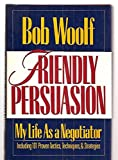 Friendly Persuasion: My Life As a Negotiator