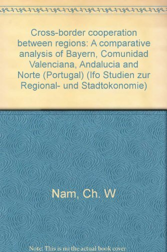 Cross-border cooperation between regions : A comparative analysis of Bayern, Comunidad Valenciana, Andalucia and Norte (Portugal) (Ifo Studien zur Regional- und Stadtokonomie, 7)