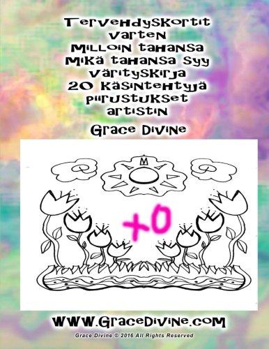 Read Online Tervehdyskortit varten milloin tahansa mikä tahansa syy värityskirja 20 käsintehtyjä piirustukset artistin Grace Divine (Finnish Edition) PDF