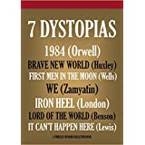 1984, Brave New World, WE, Lord of the World, Iron Heel, First Men on the Moon, It Can't Happen here: Seven Dystopian novels (Timeless Wisdom Collection Book 1999)
