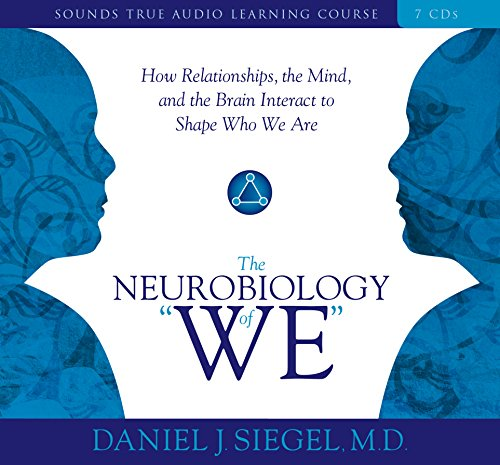 """The Neurobiology of """"We"""": How Relationships, the Mind, and the Brain Interact to Shape Who We Are (Sounds True Audio Learning Course)"""