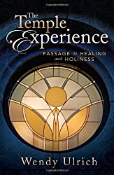 The Temple Experience: Our Journey Toward Holiness by Wendy Ulrich (2012-08-14)