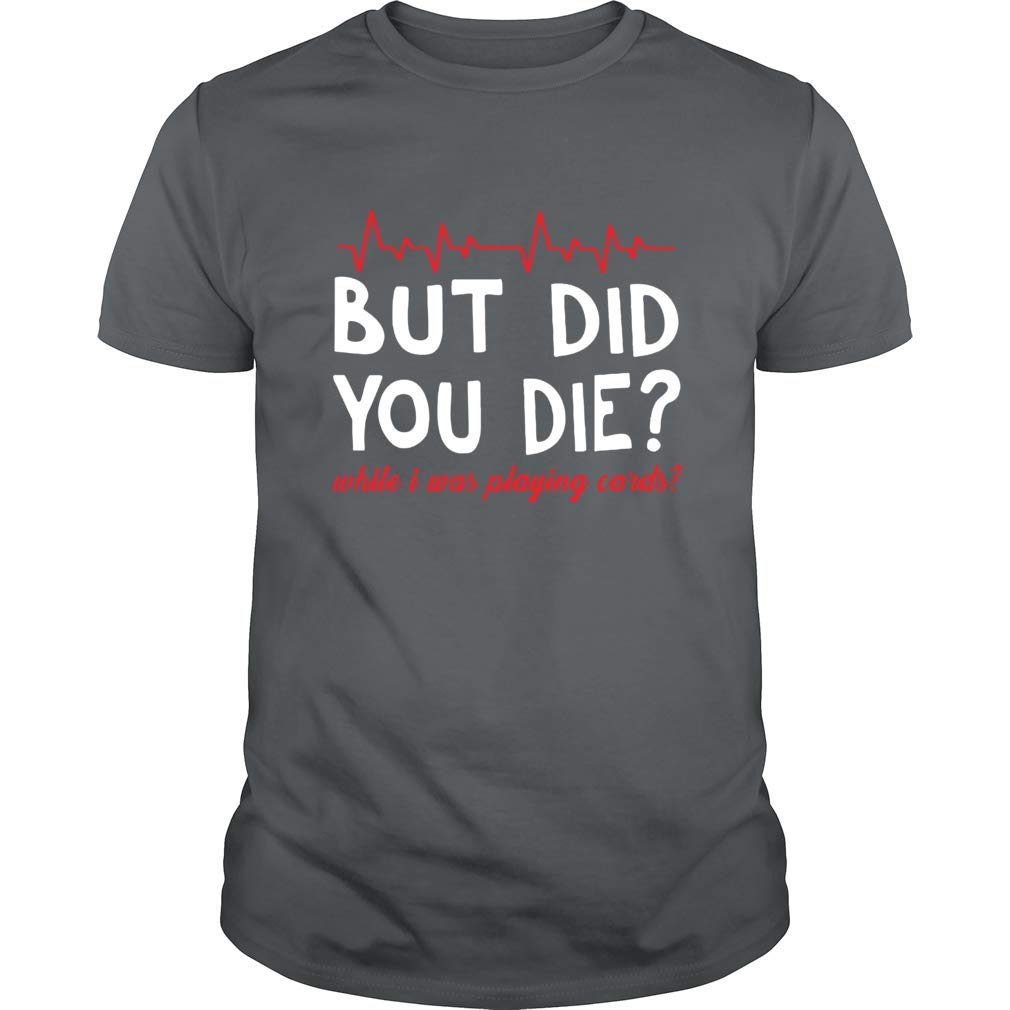 Gearliness But Did You Die Gym Workout Humor Sarcastic T Shirt