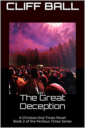 The Great Deception: A Christian End Times Novel (Perilous Times Book 2) by [Ball, Cliff]