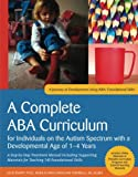 A Complete ABA Curriculum for Individuals on the Autism Spectrum with a Developmental Age of 1-4 Years: A Step-by-Step Treatment Manual Including ... ... Skills (A Journey of Development Using ABA)
