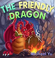 Books for Kids: THE FRIENDLY DRAGON (Children's Book, Picture Books, Preschool Books, Baby Books, Kids Books, Ages 3-5): Children's Picture Book