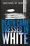 Death Came Dressed in White by Michael Sherer (2013-09-13)