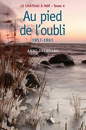 (Le château à Noé, tome 4: Au pied de l'oubli: 1957-1961 (French Edition))