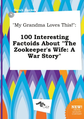 My Grandma Loves This!: 100 Interesting Factoids about the Zookeeper's Wife: A War Story