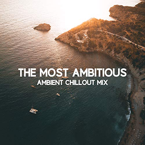 The Most Ambitious Ambient Chillout Mix: 2019 Chill Out Sensual Melodies Compilation, Music for Relax & Rest