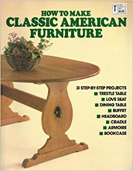 how to make classic american furniture james clapper photos amazoncom books - How To Flip Furniture