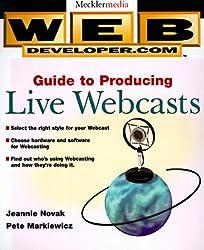Web Developer.com(r) Guide to Producing Live Webcasts