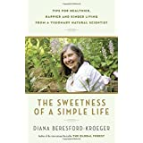 The Sweetness of a Simple Life: Tips for Healthier, Happier and Kinder Living from a Visionary Natural Scientist by Diana Beresford-Kroeger (2015-04-07)