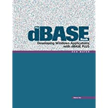 The dBASE Book, Vol 2: Developing Windows Applications with dBASE Plus