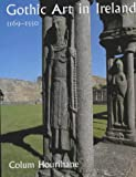 Gothic Art in Ireland, 1169-1550, Colum Hourihane, 0300094353