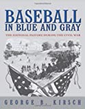 Baseball in Blue and Gray, George B. Kirsch, 0691130434
