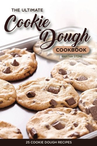 Recipe Cookie Dough (The Ultimate Cookie Dough Cookbook - 25 Cookie Dough Recipes: Recipes That Will Leave Your Mouth Watering)