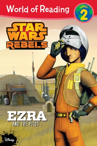 Star Wars Rebels Ezra (World of Reading Star Wars Rebels Ezra and the Pilot: Level 2)