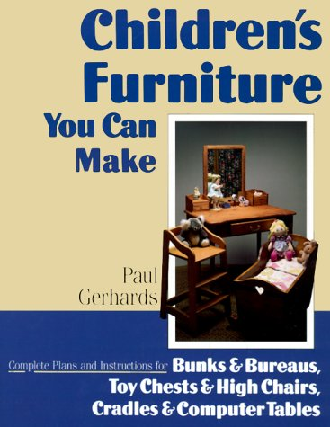 Children's Furniture You Can Make: Complete Plans and Instructions for Bunks & Bureaus, Toy Chests & High Chairs, Cradles & Computer Tables