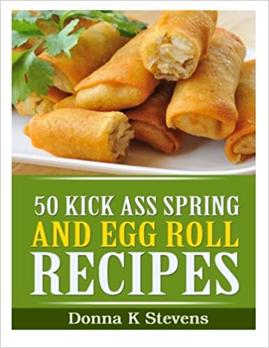 50 Kick Ass Spring and Egg Roll Recipes