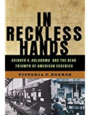 In Reckless Hands: Skinner V Oklahoma And The Near Triumph Of American Eugenics
