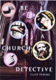Be a Church Detective, Clive Frewins and Open Churches Trust Staff, 1853116289