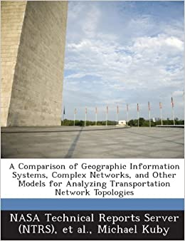 Book A Comparison of Geographic Information Systems, Complex Networks, and Other Models for Analyzing Transportation Network Topologies