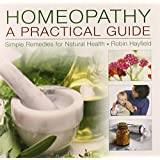 Homeopathy: A Practical Guide: Simple Remedies For Natural Health