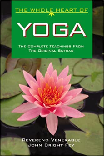 The Whole Heart of Yoga: The Complete Teachings from the ...