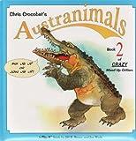 Chris Crocobat's Austranimals - Book 2 of Crazy Mixed-Up Critters