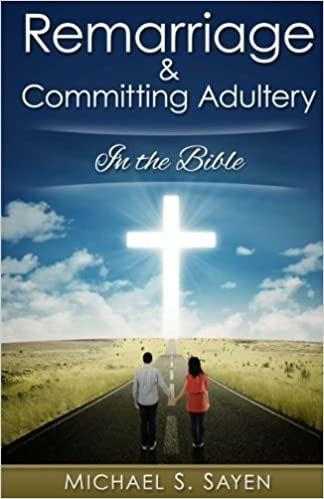 Remarriage and Committing Adultery: In the Bible: Michael S