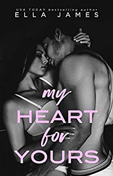 My Heart for Yours: A Standalone Forbidden Romance by [James, Ella]