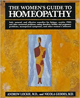 The Women's Guide to Homeopathy: The Natural Way to a Healthier Life for Women by Andrew Lockie (1994-04-03)