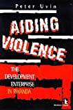 Front cover for the book Aiding Violence: The Development Enterprise in Rwanda by Peter Uvin
