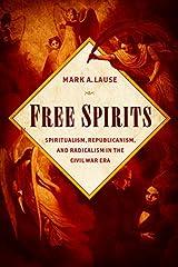 Free Spirits: Spiritualism, Republicanism, and Radicalism in the Civil War Era Kindle Edition