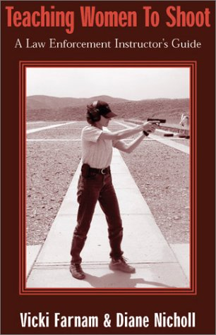 Teaching Women to Shoot: A Law Enforcement Instructor's Guide