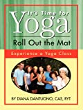 It's Time for Yoga Roll Out the Mat, Diana Dantuono, 1434382575