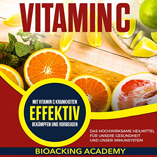 Pdf Test Preparation Vitamin C (German Edition): Das hochwirksame Heilmittel für unsere Gesundheit und unser Immunsystem. Mit Vitamin C Krankheiten effektiv bekämpfen und vorbeugen.