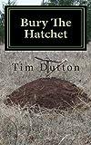 Bury the Hatchet, Tim Dutton, 098408391X