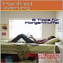 8 Tipps für Morgenmuffel: Wie Sie morgens zum erträglichen Menschen werden können Hörbuch von Manfred Werling Gesprochen von: Gitta Werling