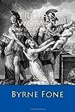 Trojan Women, Byrne Fone, 1453637362