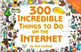 300 More Incredible Things to Do on the Internet, Ken Leebow, 0965866890