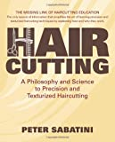 Haircutting a Philosophy and Science to Precision and Texturized Haircutting, Peter Sabatini, 1466263156